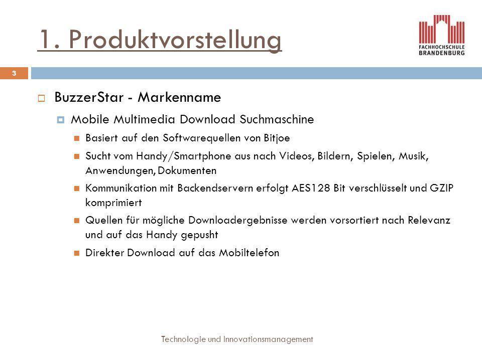 1. Produktvorstellung  BuzzerStar - Markenname  Mobile Multimedia Download Suchmaschine Basiert auf den Softwarequellen von Bitjoe Sucht vom Handy/S