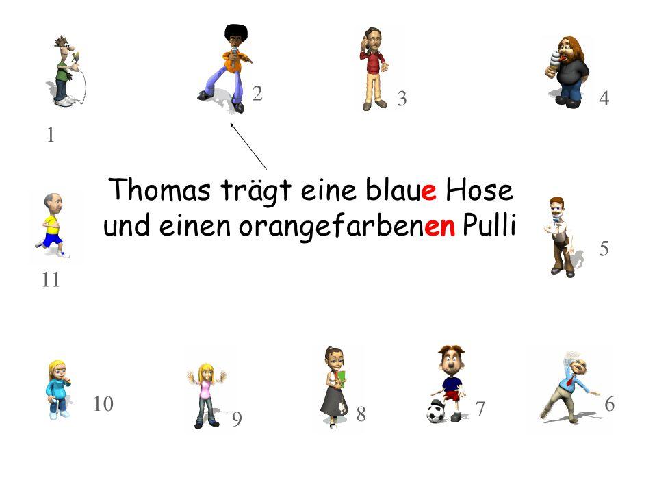 Thomas trägt eine blaue Hose und einen orangefarbenen Pulli 10 11 8 9 3 2 1 7 5 4 6