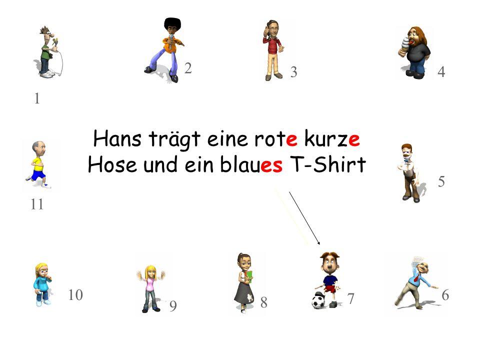 Hans trägt eine rote kurze Hose und ein blaues T-Shirt 10 11 8 9 3 2 1 7 5 4 6