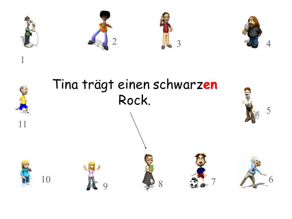 Tina trägt einen schwarzen Rock. 10 11 8 9 3 2 1 7 5 4 6