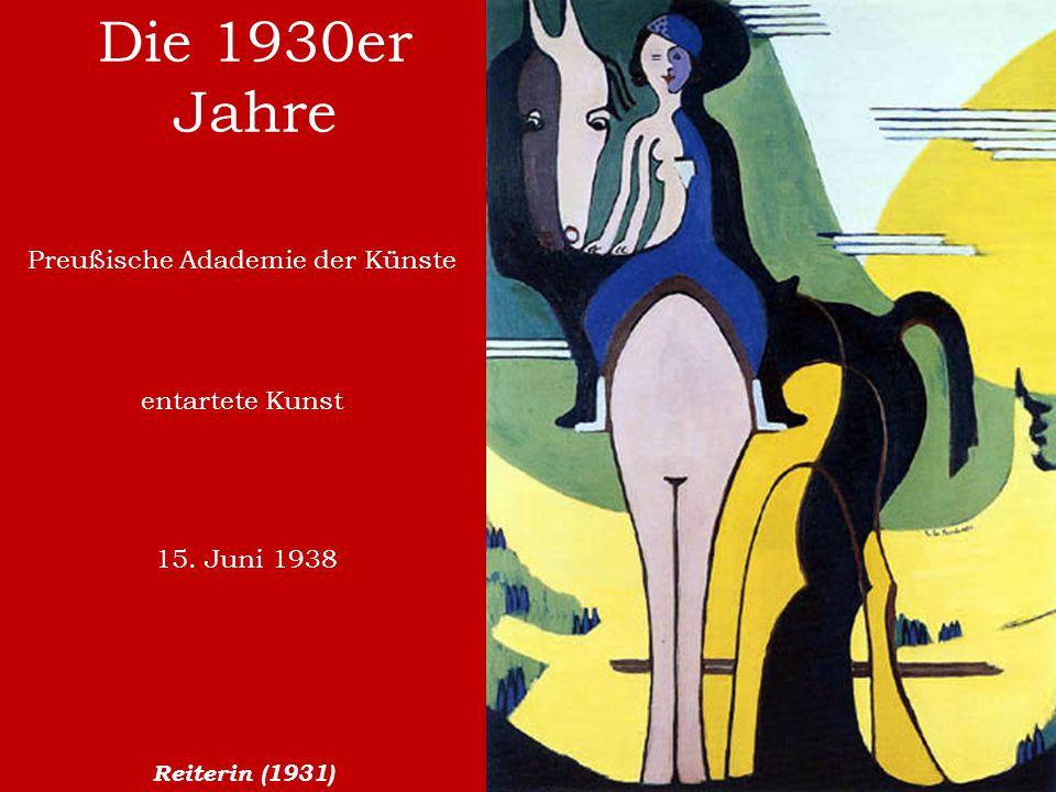 Die 1930er Jahre Reiterin (1931) 15. Juni 1938 Preußische Adademie der Künste entartete Kunst
