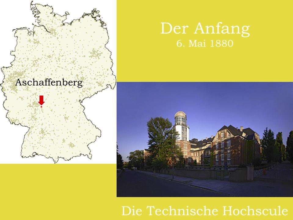 Der Anfang 6. Mai 1880 Die Technische Hochscule Aschaffenberg