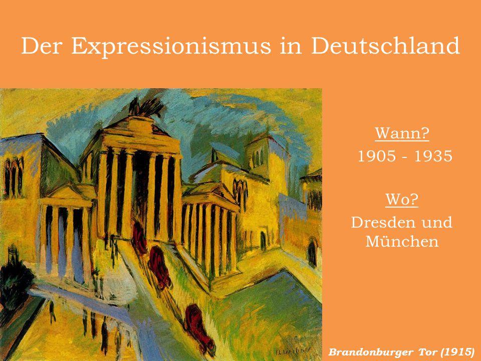 Der Expressionismus in Deutschland Wann? 1905 - 1935 Wo? Dresden und München Brandonburger Tor (1915)
