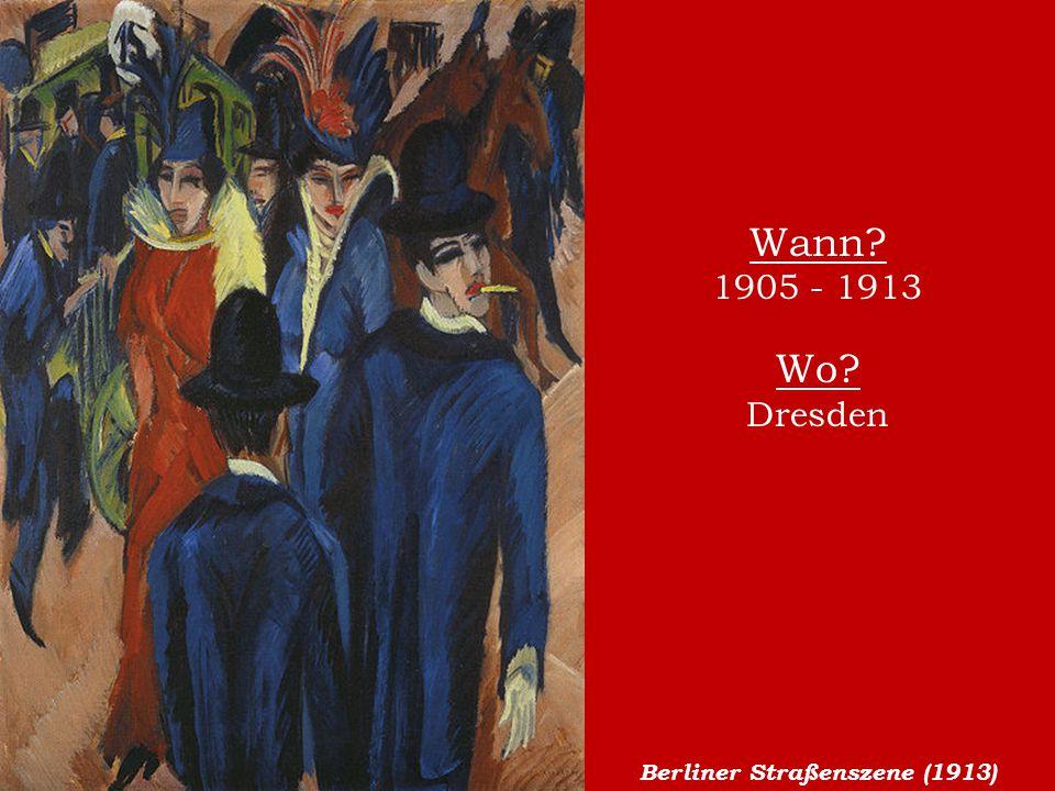 Berliner Straßenszene (1913) Wann? 1905 - 1913 Wo? Dresden