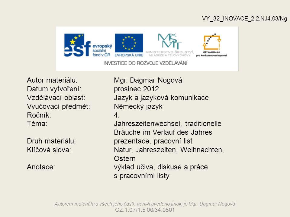 Autor materiálu:Mgr. Dagmar Nogová Datum vytvoření:prosinec 2012 Vzdělávací oblast:Jazyk a jazyková komunikace Vyučovací předmět: Německý jazyk Ročník