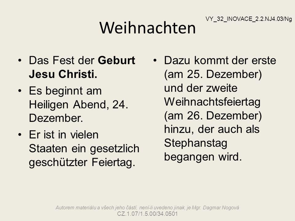 Weihnachten Das Fest der Geburt Jesu Christi. Es beginnt am Heiligen Abend, 24. Dezember. Er ist in vielen Staaten ein gesetzlich geschützter Feiertag