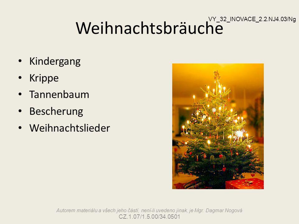 Weihnachtsbräuche Kindergang Krippe Tannenbaum Bescherung Weihnachtslieder Autorem materiálu a všech jeho částí, není-li uvedeno jinak, je Mgr. Dagmar