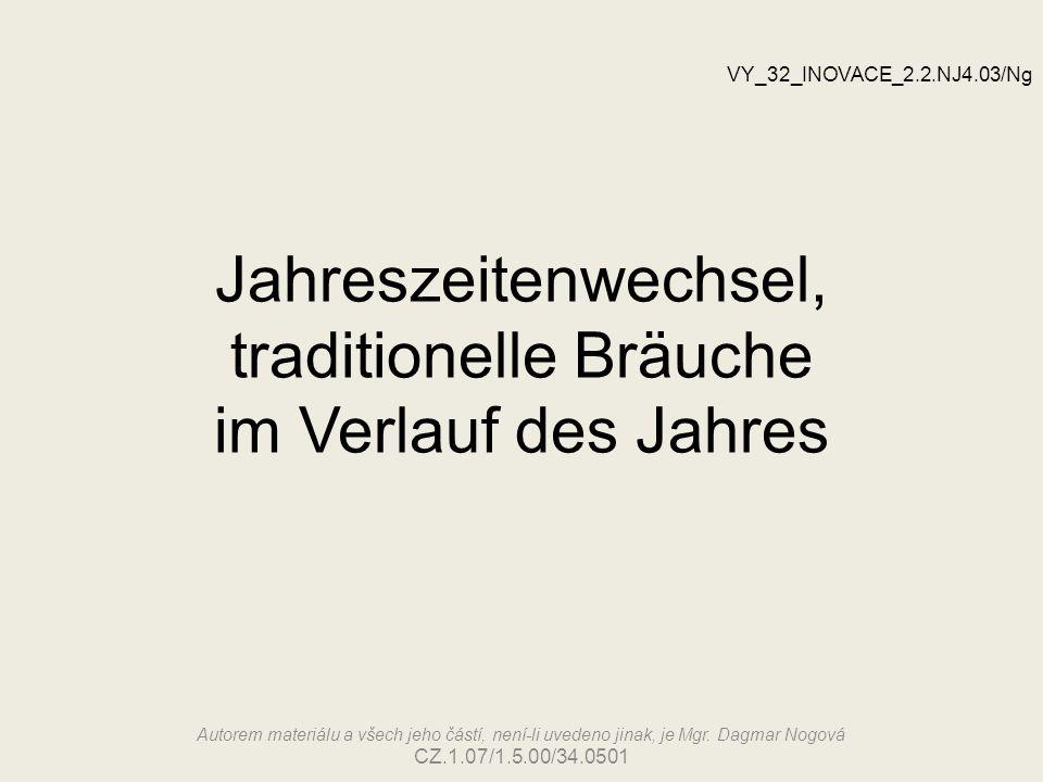Jahreszeitenwechsel, traditionelle Bräuche im Verlauf des Jahres VY_32_INOVACE_2.2.NJ4.03/Ng Autorem materiálu a všech jeho částí, není-li uvedeno jin