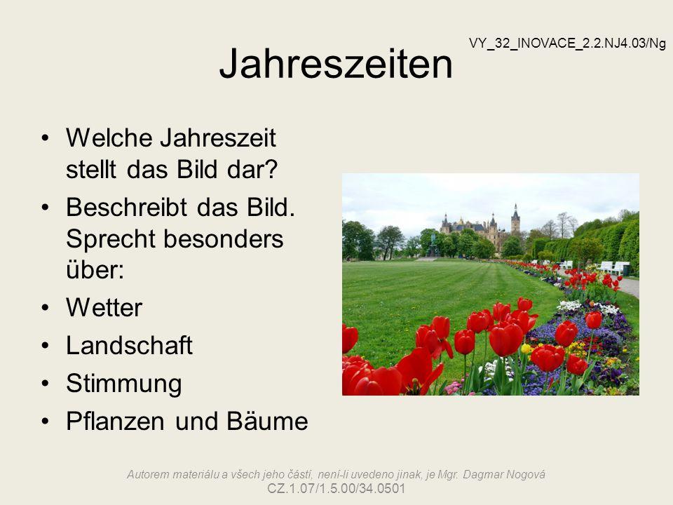 Jahreszeiten Welche Jahreszeit stellt das Bild dar? Beschreibt das Bild. Sprecht besonders über: Wetter Landschaft Stimmung Pflanzen und Bäume VY_32_I