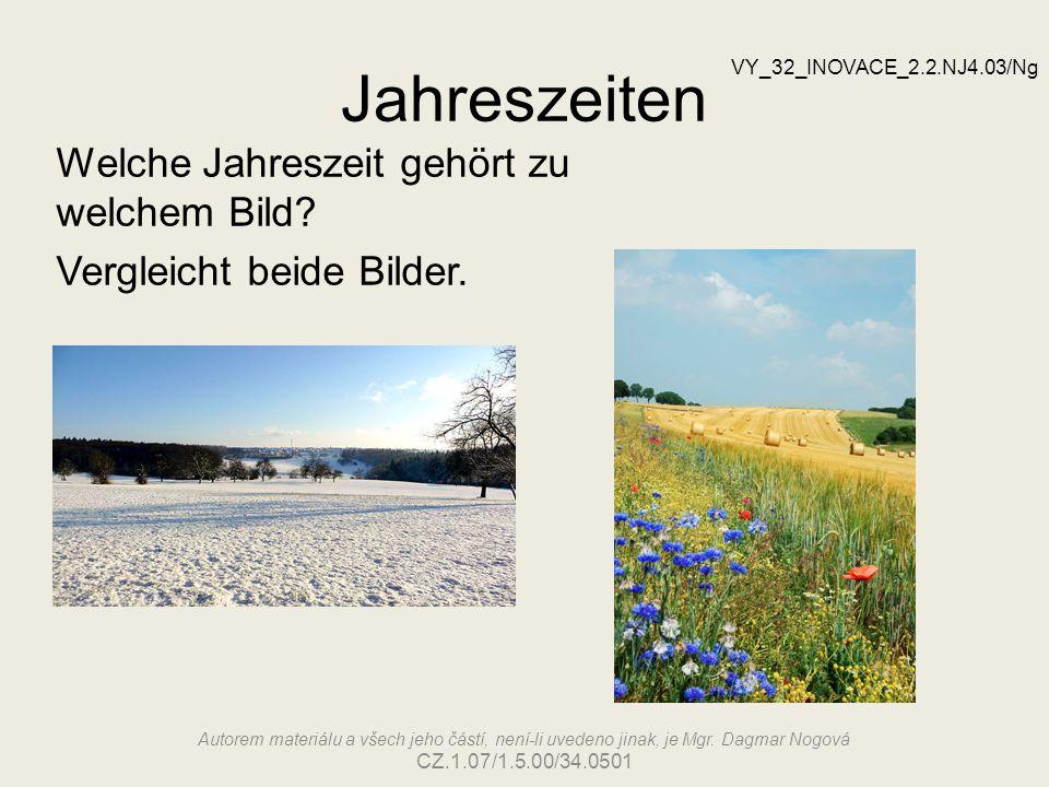 Jahreszeiten Welche Jahreszeit gehört zu welchem Bild? Vergleicht beide Bilder. VY_32_INOVACE_2.2.NJ4.03/Ng Autorem materiálu a všech jeho částí, není