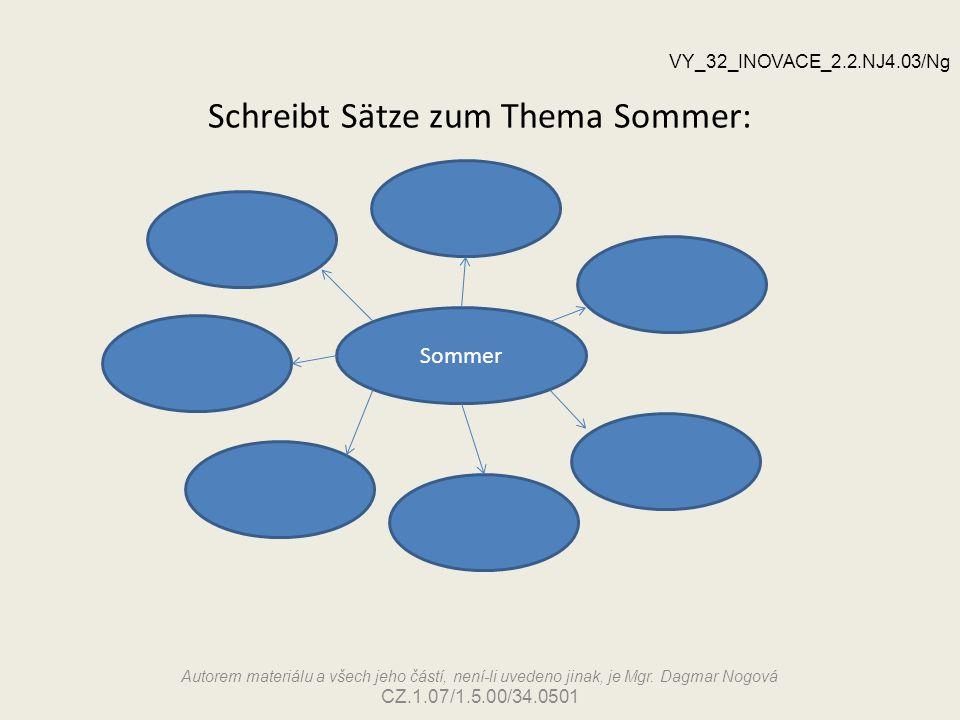Schreibt Sätze zum Thema Sommer: Sommer VY_32_INOVACE_2.2.NJ4.03/Ng Autorem materiálu a všech jeho částí, není-li uvedeno jinak, je Mgr. Dagmar Nogová