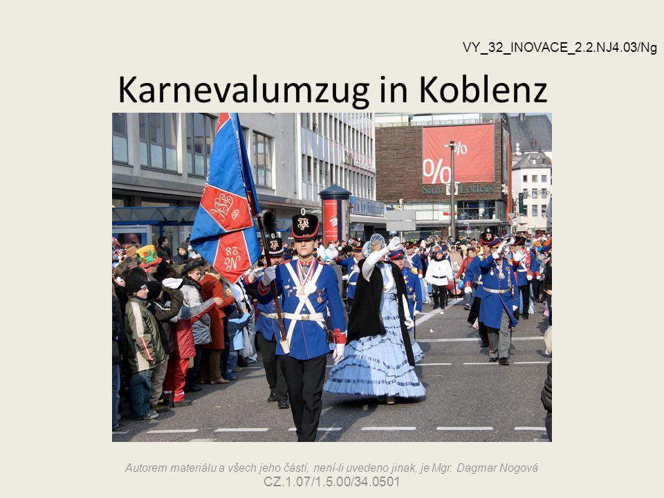 Karnevalumzug in Koblenz Autorem materiálu a všech jeho částí, není-li uvedeno jinak, je Mgr. Dagmar Nogová CZ.1.07/1.5.00/34.0501 VY_32_INOVACE_2.2.N