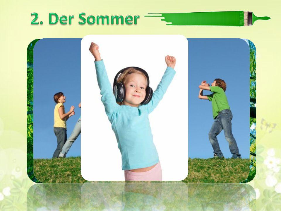 Der Sommer, der Sommer, Das ist die schönste Zeit. Wir spielen und wir singen. Wir laufen und wir springen. Wir baden und wir lachen. Was wir nicht al