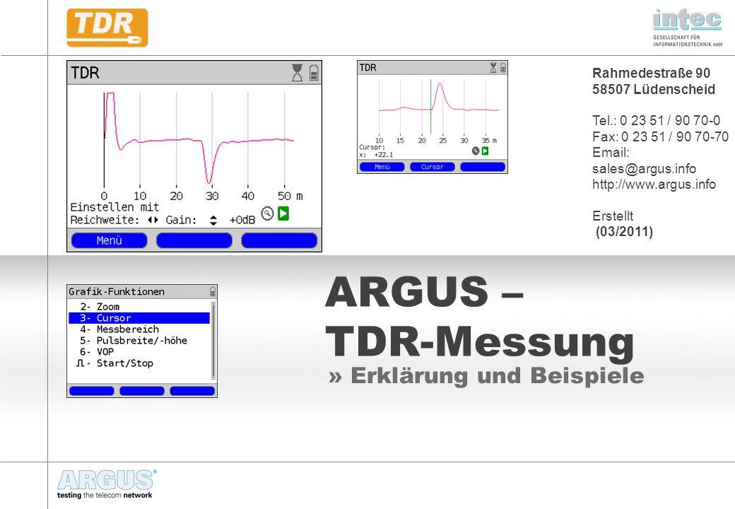 Rahmedestraße 90 58507 Lüdenscheid Tel.: 0 23 51 / 90 70-0 Fax: 0 23 51 / 90 70-70 Email: sales@argus.info http://www.argus.info Erstellt (03/2011) ARGUS – TDR-Messung » Erklärung und Beispiele