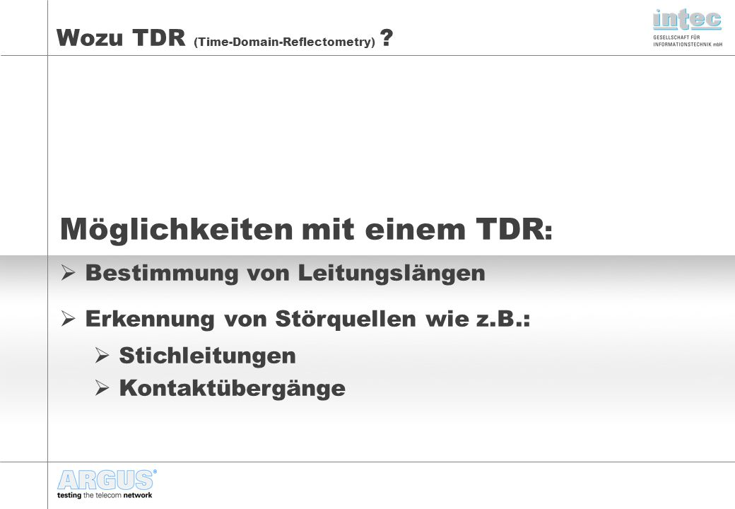 TDR: Übersicht TDR (Time-Domain-Reflectometry) ist ein Verfahren zur Ermittlung und Analyse von Lauflängen (div.