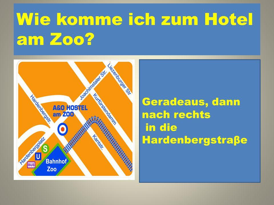 Wie komme ich zum Hotel am Zoo? 1. Geradeaus, dann nach rechts in die Liezenburgerstraβe 2. Geradeaus, dann nach rechts in die Hardenbergstraβe Gerade