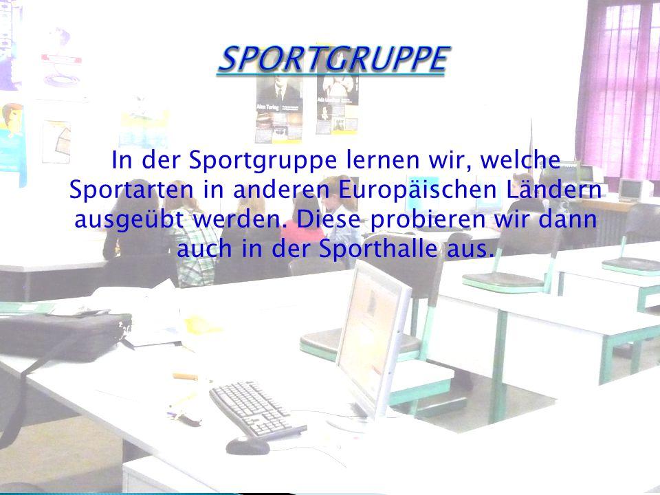 In der Sportgruppe lernen wir, welche Sportarten in anderen Europäischen Ländern ausgeübt werden.