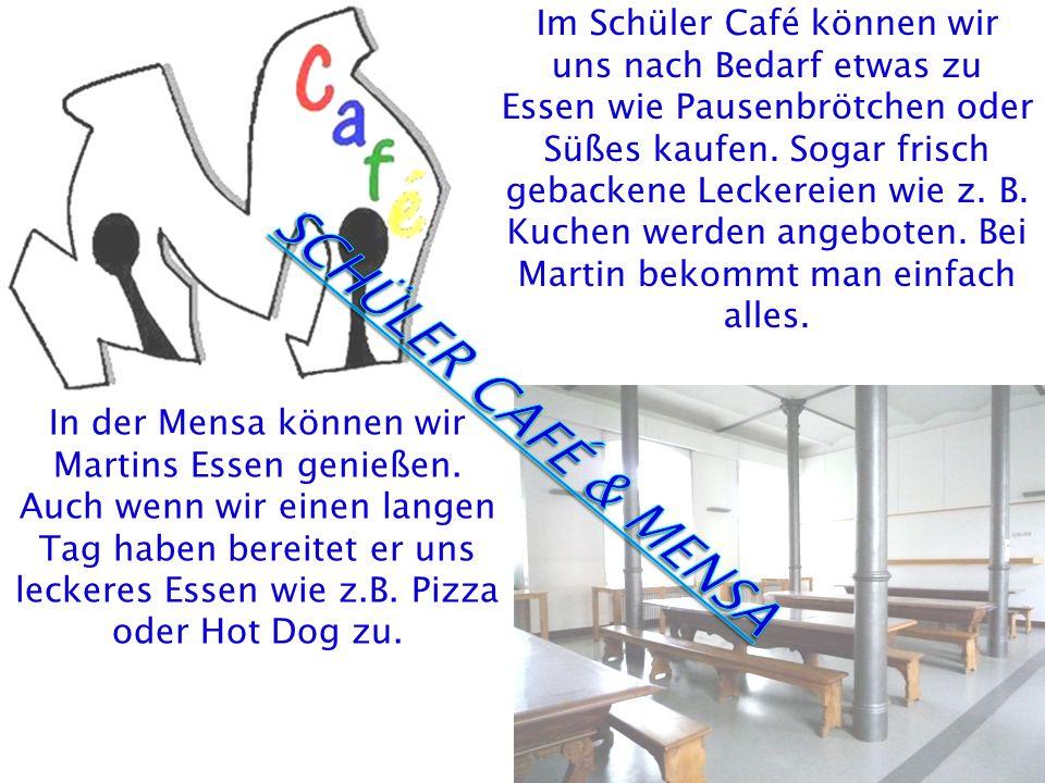 Im Schüler Café können wir uns nach Bedarf etwas zu Essen wie Pausenbrötchen oder Süßes kaufen.