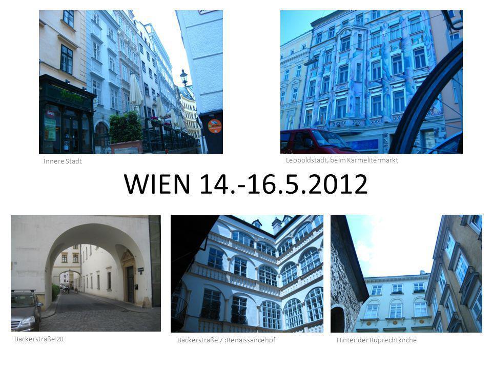 WIEN 14.-16.5.2012 Innere Stadt Leopoldstadt, beim Karmelitermarkt Bäckerstraße 7 :Renaissancehof Hinter der Ruprechtkirche Bäckerstraße 20