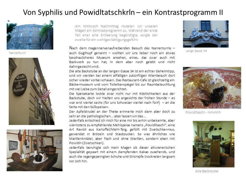 Von Syphilis und Powidltatschkrln – ein Kontrastprogramm II Am Mittwoch Nachmittag muteten wir unseren Mägen ein Kontrastprogramm zu.