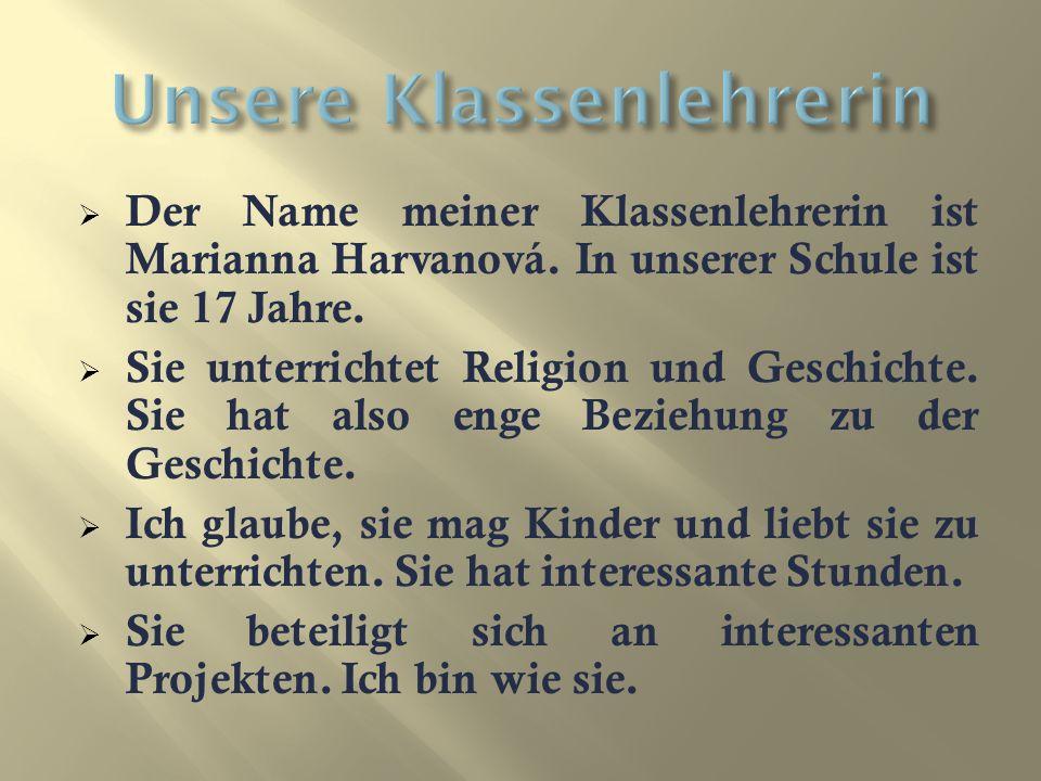 DDer Name meiner Klassenlehrerin ist Marianna Harvanová.