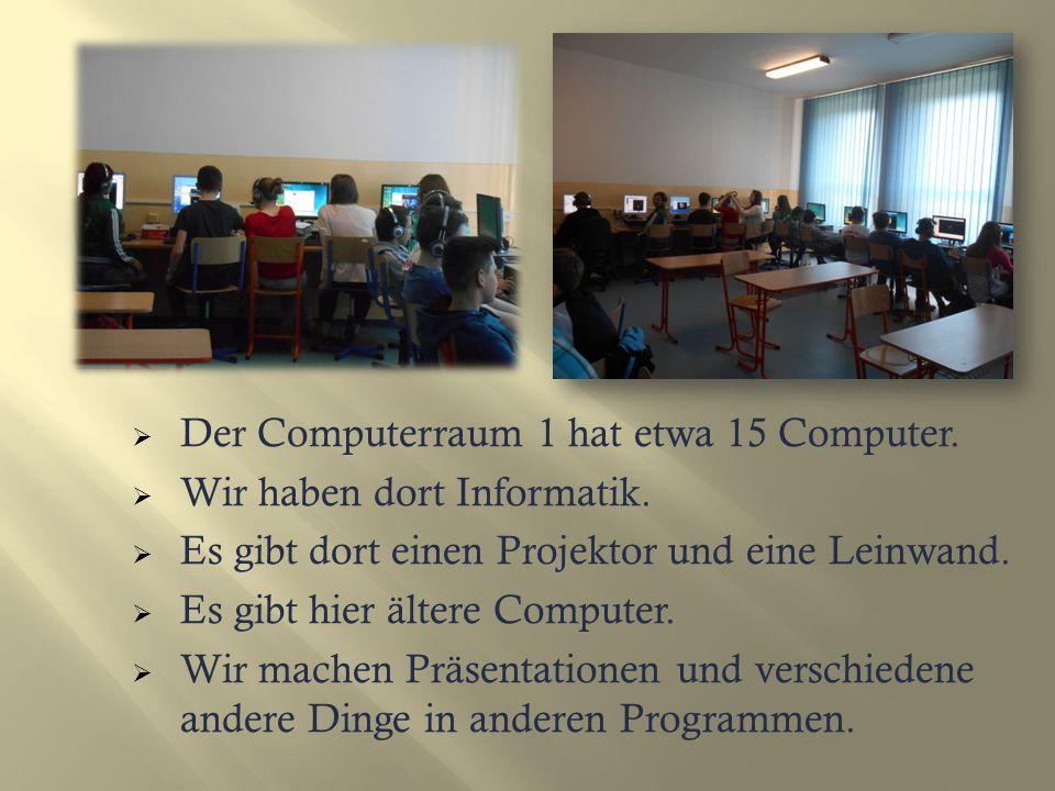DDer Computerraum 1 hat etwa 15 Computer. WWir haben dort Informatik.