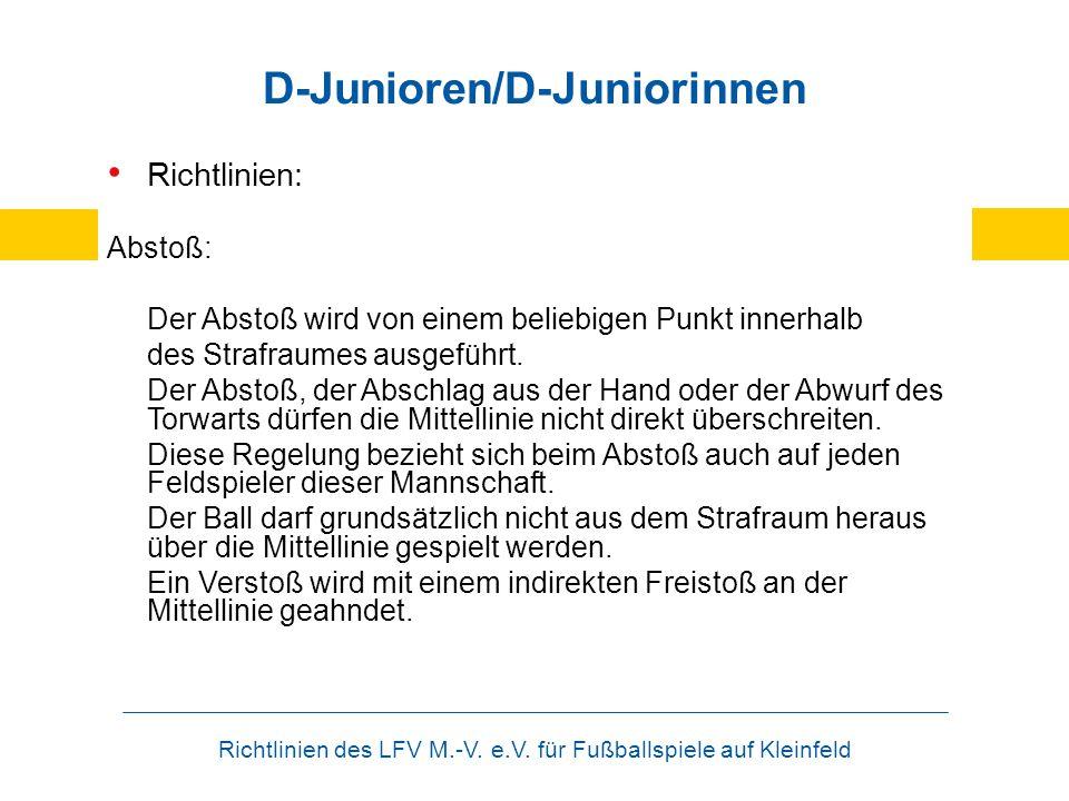 Richtlinien des LFV M.-V. e.V. für Fußballspiele auf Kleinfeld D-Junioren/D-Juniorinnen Richtlinien: Abstoß: Der Abstoß wird von einem beliebigen Punk