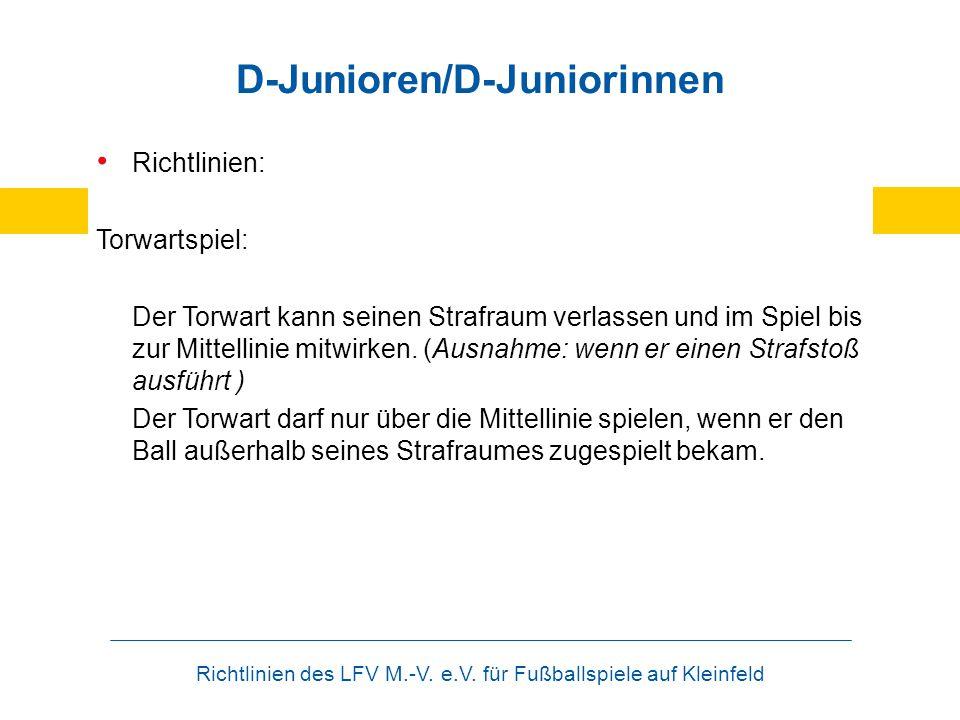 Richtlinien des LFV M.-V. e.V. für Fußballspiele auf Kleinfeld D-Junioren/D-Juniorinnen Richtlinien: Torwartspiel: Der Torwart kann seinen Strafraum v