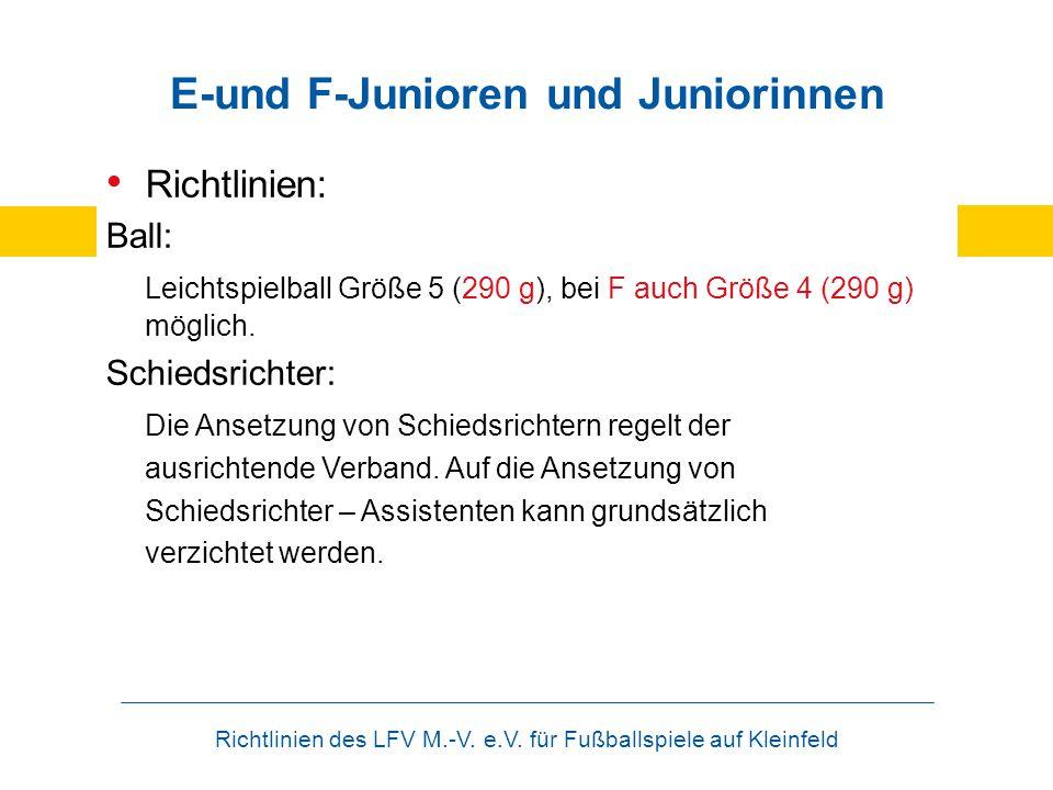 Richtlinien des LFV M.-V. e.V. für Fußballspiele auf Kleinfeld E-und F-Junioren und Juniorinnen Richtlinien: Ball: Leichtspielball Größe 5 (290 g), be