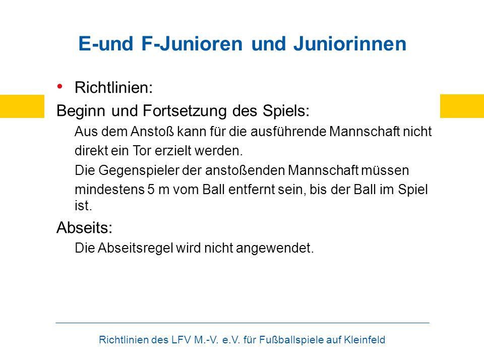 Richtlinien des LFV M.-V. e.V. für Fußballspiele auf Kleinfeld E-und F-Junioren und Juniorinnen Richtlinien: Beginn und Fortsetzung des Spiels: Aus de