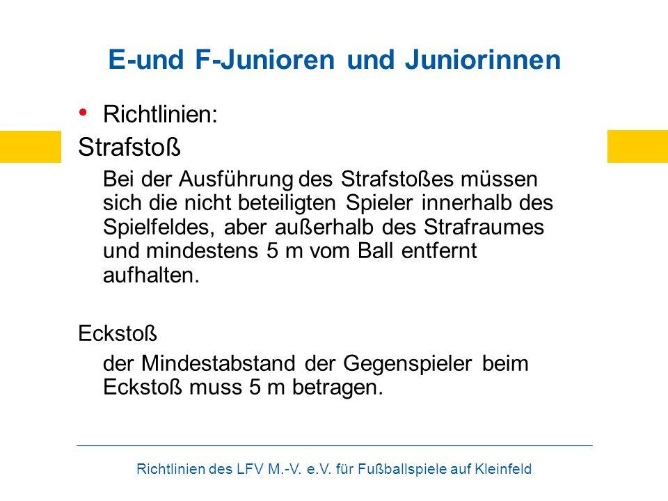 Richtlinien des LFV M.-V. e.V. für Fußballspiele auf Kleinfeld E-und F-Junioren und Juniorinnen Richtlinien: Strafstoß Bei der Ausführung des Strafsto
