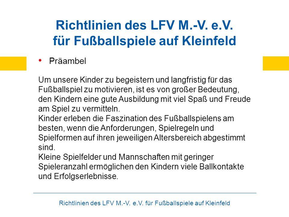 Richtlinien des LFV M.-V. e.V. für Fußballspiele auf Kleinfeld Präambel Um unsere Kinder zu begeistern und langfristig für das Fußballspiel zu motivie