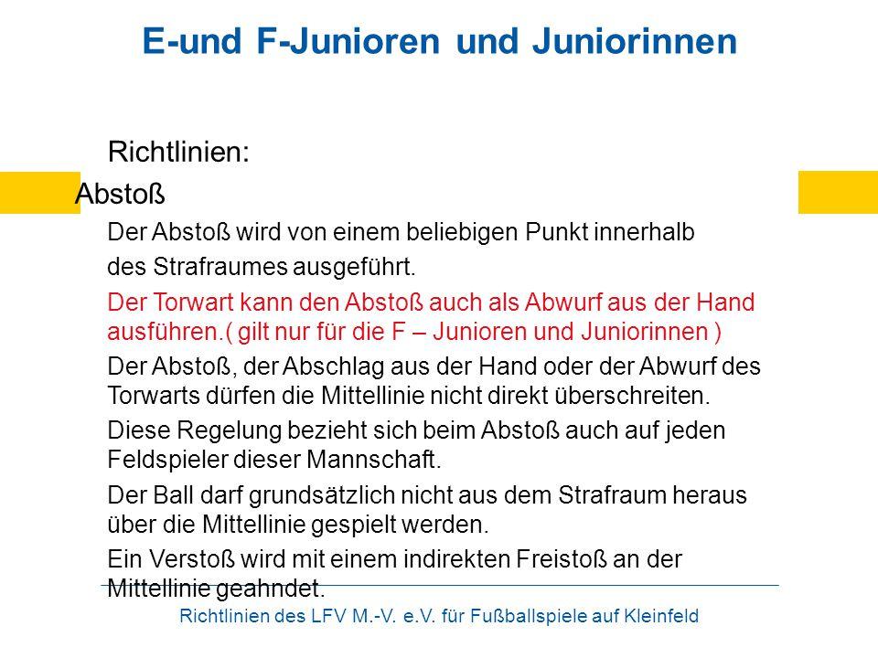Richtlinien des LFV M.-V. e.V. für Fußballspiele auf Kleinfeld E-und F-Junioren und Juniorinnen Richtlinien: Abstoß Der Abstoß wird von einem beliebig
