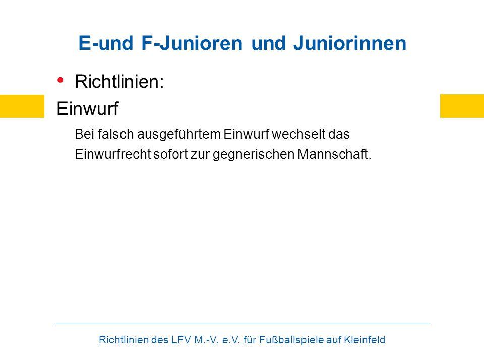 Richtlinien des LFV M.-V. e.V. für Fußballspiele auf Kleinfeld E-und F-Junioren und Juniorinnen Richtlinien: Einwurf Bei falsch ausgeführtem Einwurf w