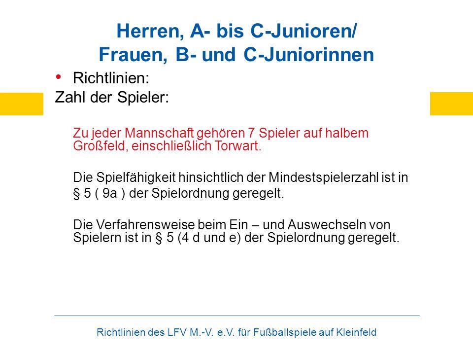 Richtlinien des LFV M.-V. e.V. für Fußballspiele auf Kleinfeld Herren, A- bis C-Junioren/ Frauen, B- und C-Juniorinnen Richtlinien: Zahl der Spieler: