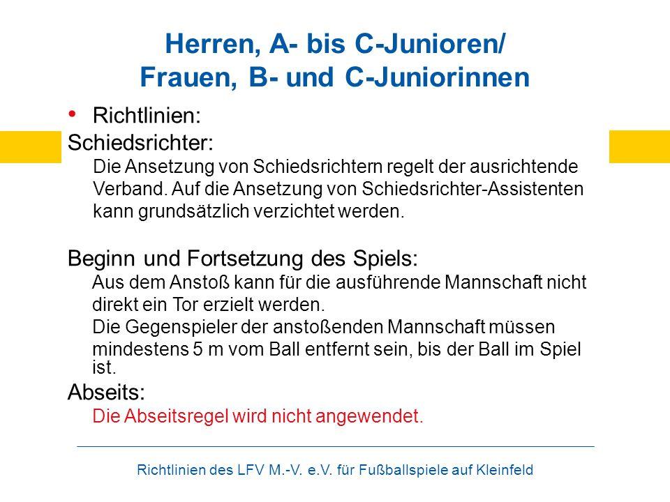 Richtlinien des LFV M.-V. e.V. für Fußballspiele auf Kleinfeld Herren, A- bis C-Junioren/ Frauen, B- und C-Juniorinnen Richtlinien: Schiedsrichter: Di