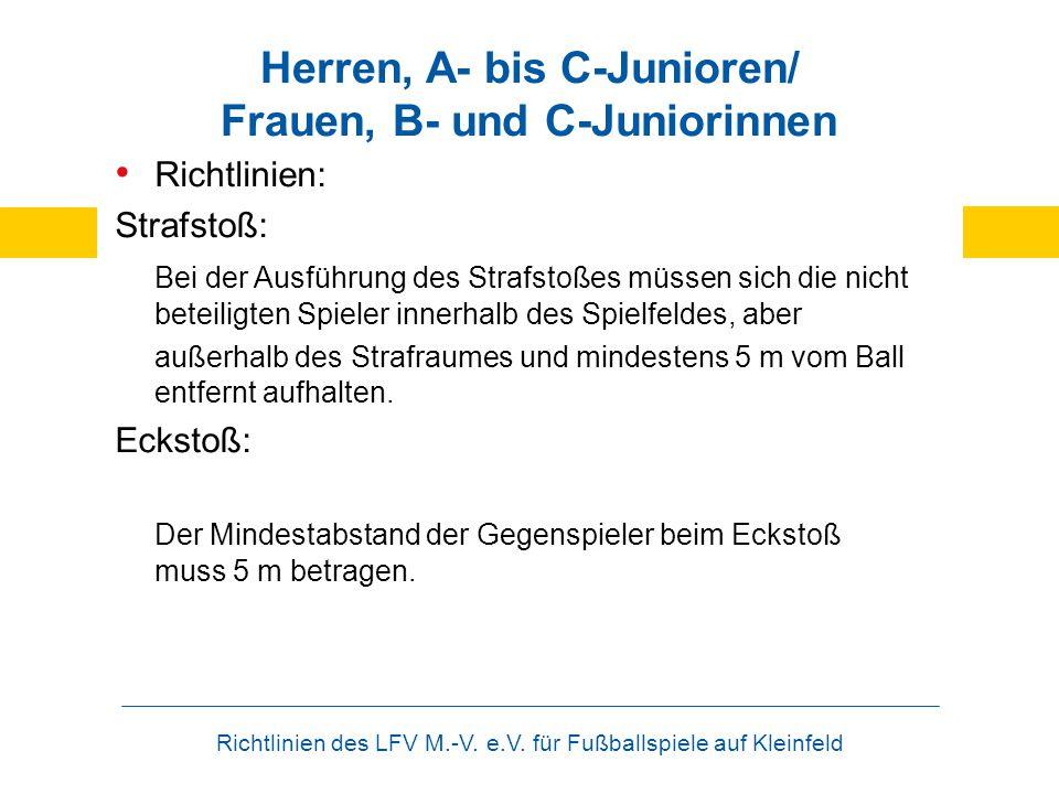 Richtlinien des LFV M.-V. e.V. für Fußballspiele auf Kleinfeld Herren, A- bis C-Junioren/ Frauen, B- und C-Juniorinnen Richtlinien: Strafstoß: Bei der