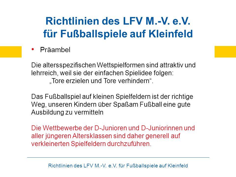 Richtlinien des LFV M.-V. e.V. für Fußballspiele auf Kleinfeld Präambel Die altersspezifischen Wettspielformen sind attraktiv und lehrreich, weil sie