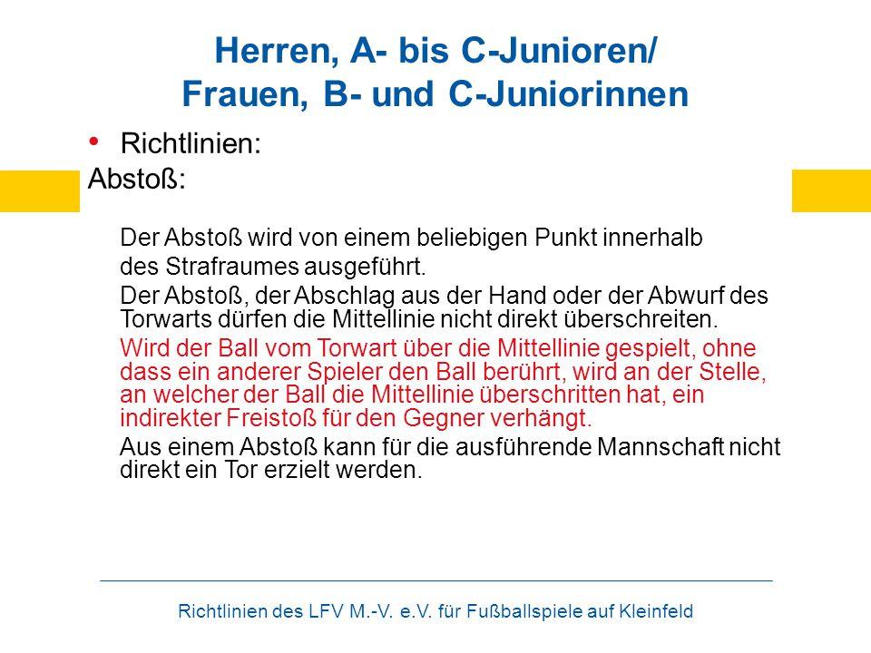 Richtlinien des LFV M.-V. e.V. für Fußballspiele auf Kleinfeld Herren, A- bis C-Junioren/ Frauen, B- und C-Juniorinnen Richtlinien: Abstoß: Der Abstoß