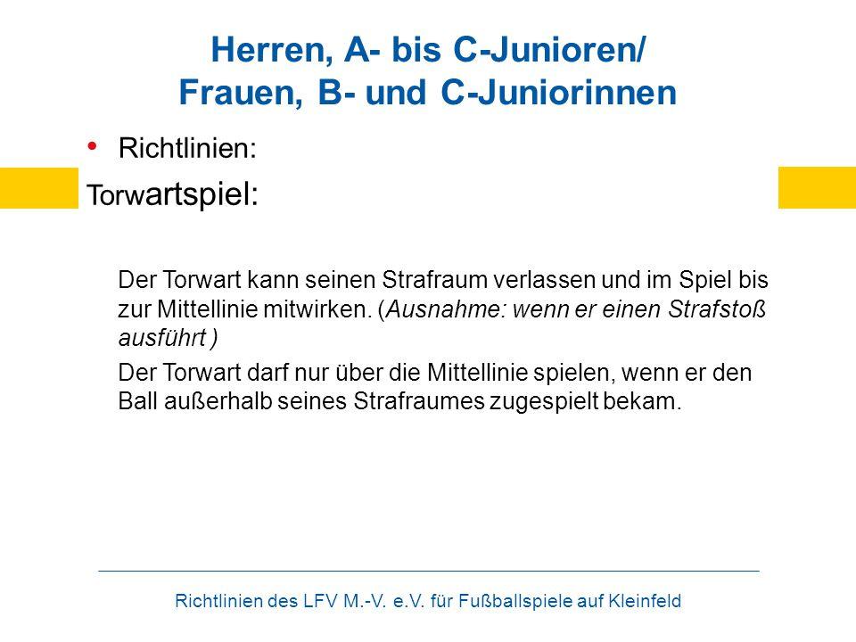 Richtlinien des LFV M.-V. e.V. für Fußballspiele auf Kleinfeld Herren, A- bis C-Junioren/ Frauen, B- und C-Juniorinnen Richtlinien: Torw artspiel: Der