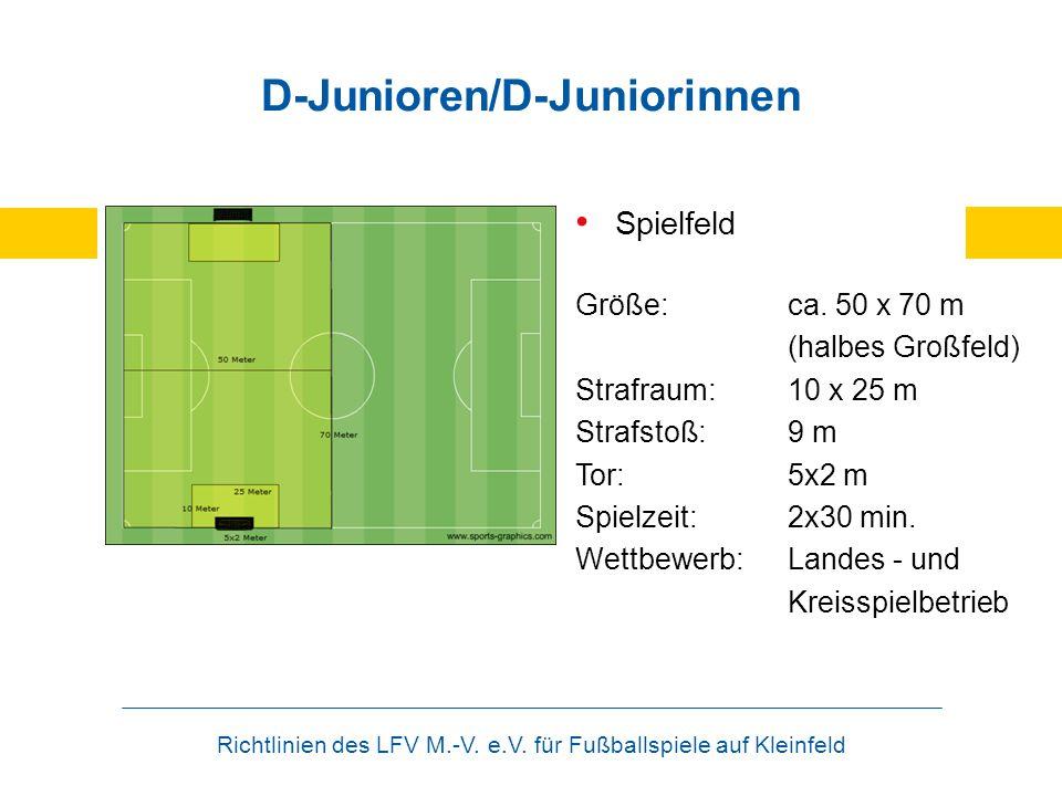 Richtlinien des LFV M.-V. e.V. für Fußballspiele auf Kleinfeld D-Junioren/D-Juniorinnen Spielfeld Größe:ca. 50 x 70 m (halbes Großfeld) Strafraum: 10