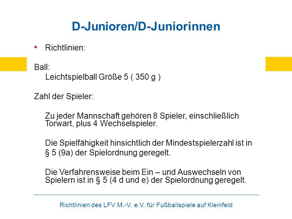 Richtlinien des LFV M.-V. e.V. für Fußballspiele auf Kleinfeld D-Junioren/D-Juniorinnen Richtlinien: Ball: Leichtspielball Größe 5 ( 350 g ) Zahl der