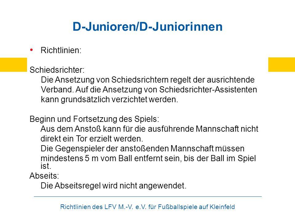 Richtlinien des LFV M.-V. e.V. für Fußballspiele auf Kleinfeld D-Junioren/D-Juniorinnen Richtlinien: Schiedsrichter: Die Ansetzung von Schiedsrichtern