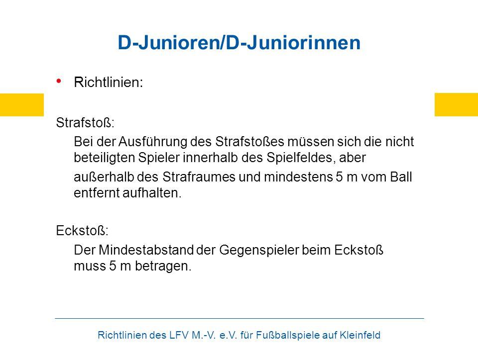 Richtlinien des LFV M.-V. e.V. für Fußballspiele auf Kleinfeld D-Junioren/D-Juniorinnen Richtlinien: Strafstoß: Bei der Ausführung des Strafstoßes müs