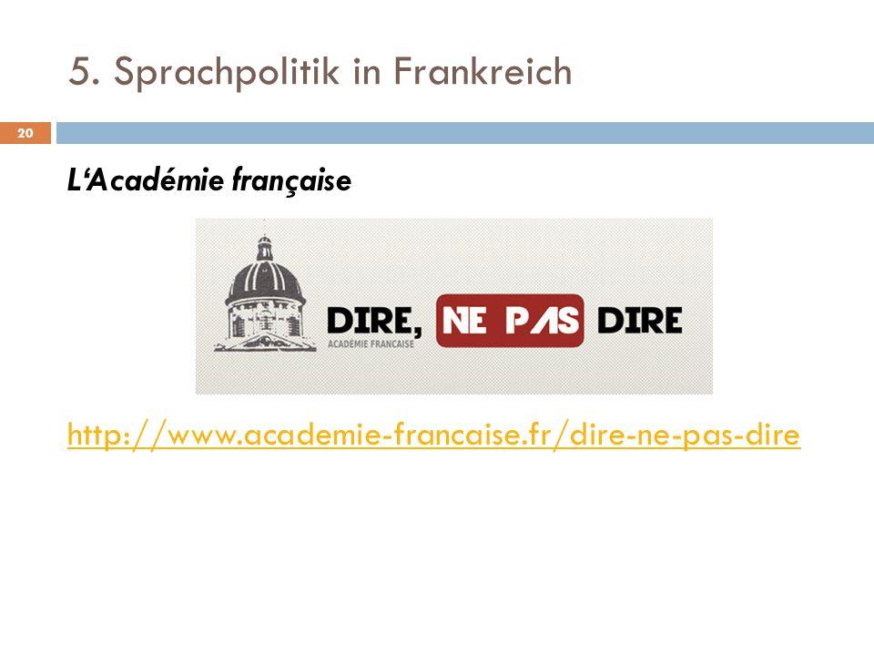 5. Sprachpolitik in Frankreich L'Académie française http://www.academie-francaise.fr/dire-ne-pas-dire 20