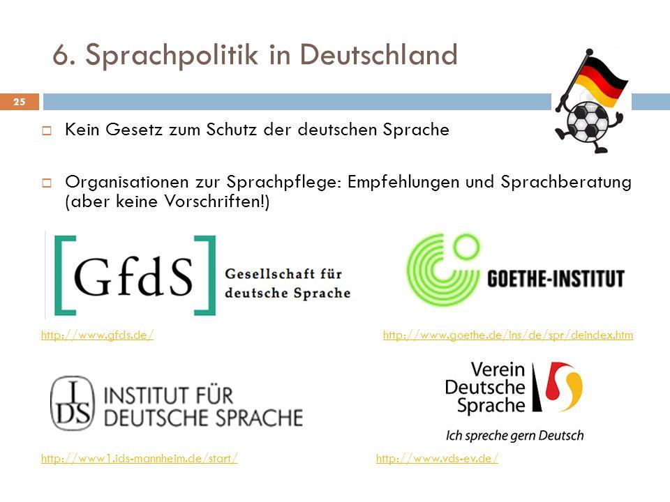 6. Sprachpolitik in Deutschland  Kein Gesetz zum Schutz der deutschen Sprache  Organisationen zur Sprachpflege: Empfehlungen und Sprachberatung (abe