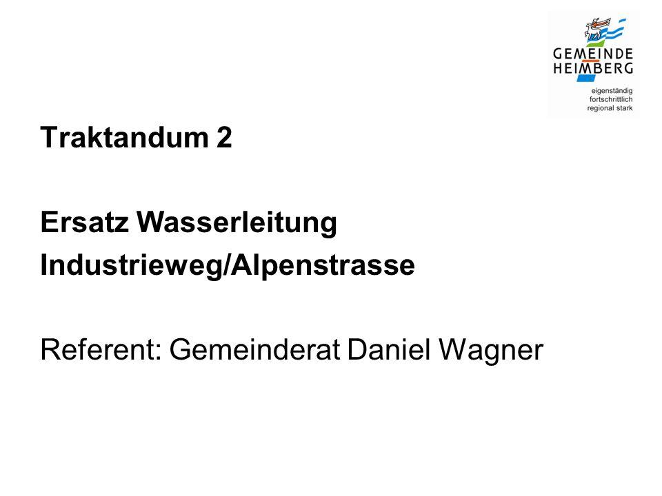 Traktandum 2 Ersatz Wasserleitung Industrieweg/Alpenstrasse Referent: Gemeinderat Daniel Wagner