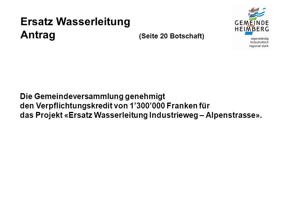 Ersatz Wasserleitung Antrag (Seite 20 Botschaft) Die Gemeindeversammlung genehmigt den Verpflichtungskredit von 1'300'000 Franken für das Projekt «Ersatz Wasserleitung Industrieweg – Alpenstrasse».