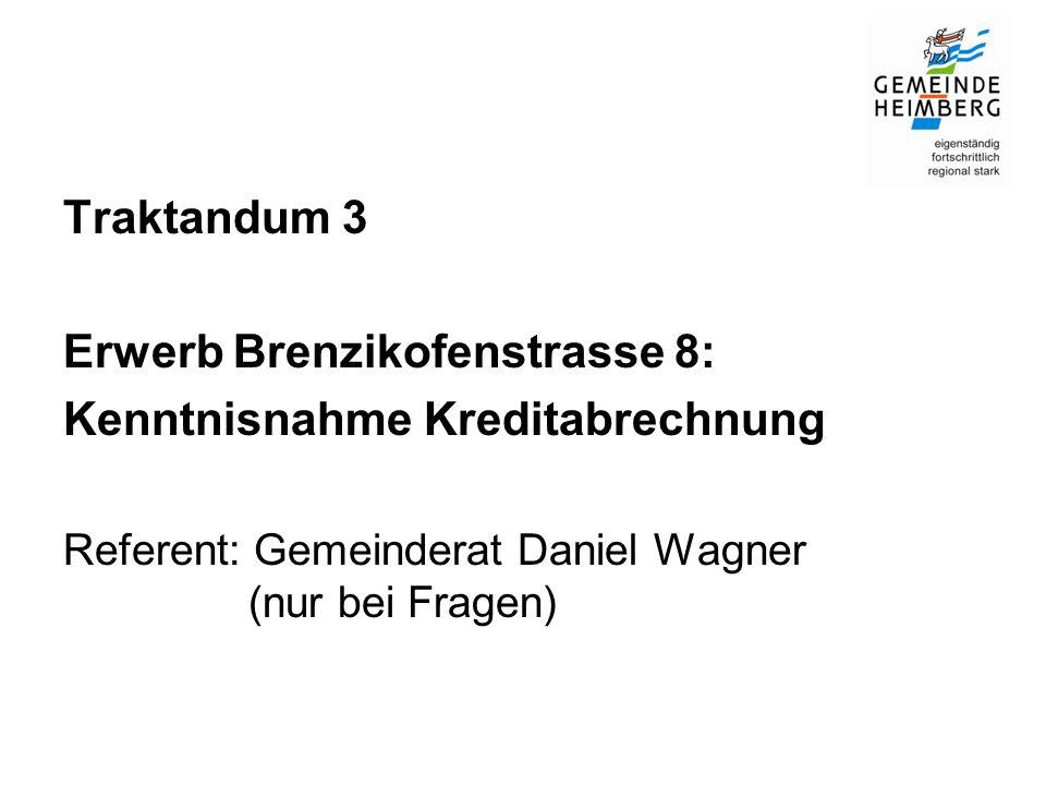 Traktandum 3 Erwerb Brenzikofenstrasse 8: Kenntnisnahme Kreditabrechnung Referent: Gemeinderat Daniel Wagner (nur bei Fragen)