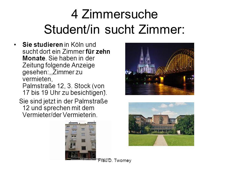 4 Zimmersuche Student/in sucht Zimmer: Sie studieren in Köln und sucht dort ein Zimmer für zehn Monate. Sie haben in der Zeitung folgende Anzeige gese